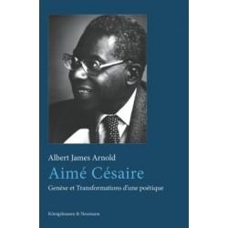 Aimé Césaire. Genèse et Transformations d'une poétique, de Arnold, Albert James